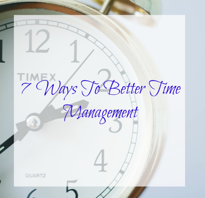 7  Ways To Better Time Management